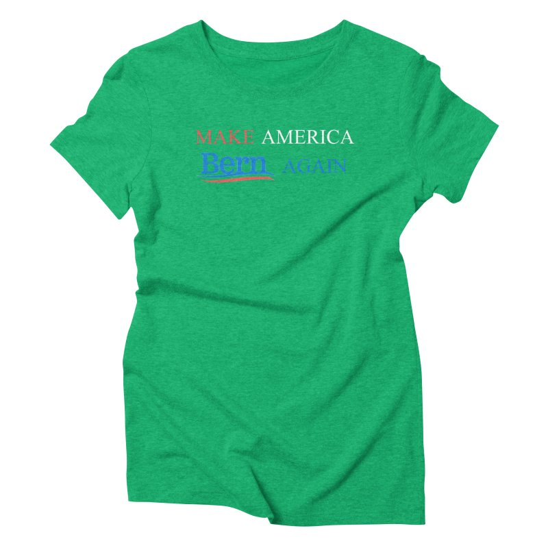 Make America Bern Again Women's Triblend T-Shirt by Sam Shain's Artist Shop