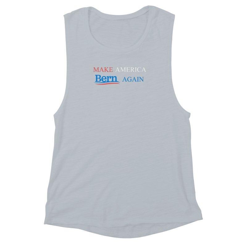 Make America Bern Again Women's Muscle Tank by Sam Shain's Artist Shop