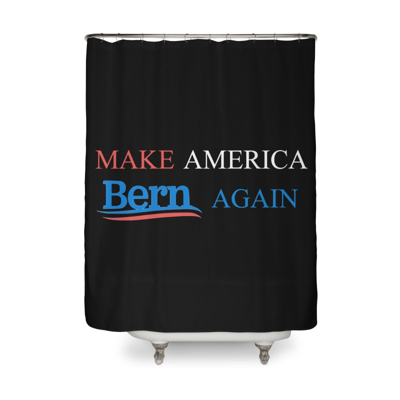 Make America Bern Again Home Shower Curtain by Sam Shain's Artist Shop