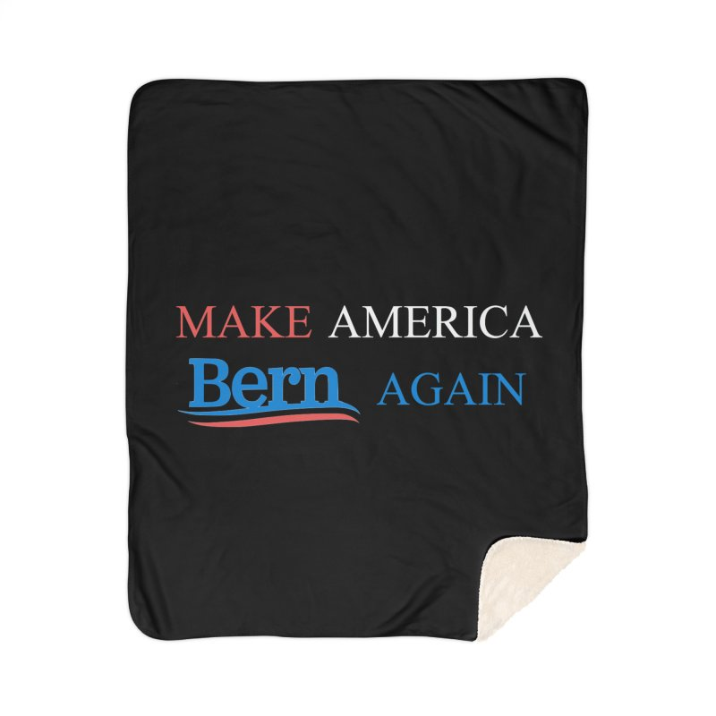 Make America Bern Again Home Sherpa Blanket Blanket by Sam Shain's Artist Shop