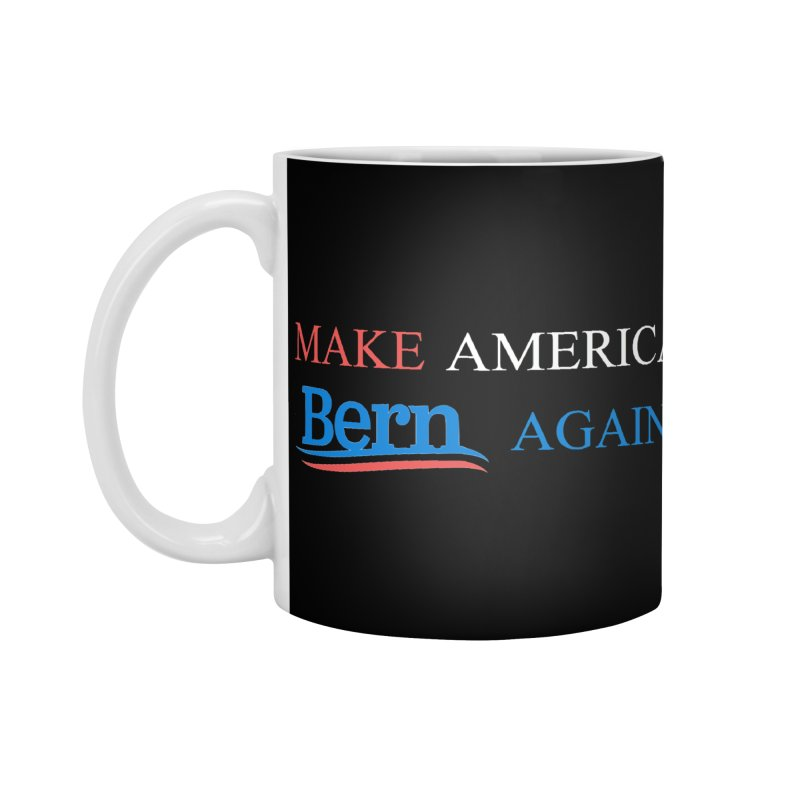 Make America Bern Again Accessories Standard Mug by Sam Shain's Artist Shop