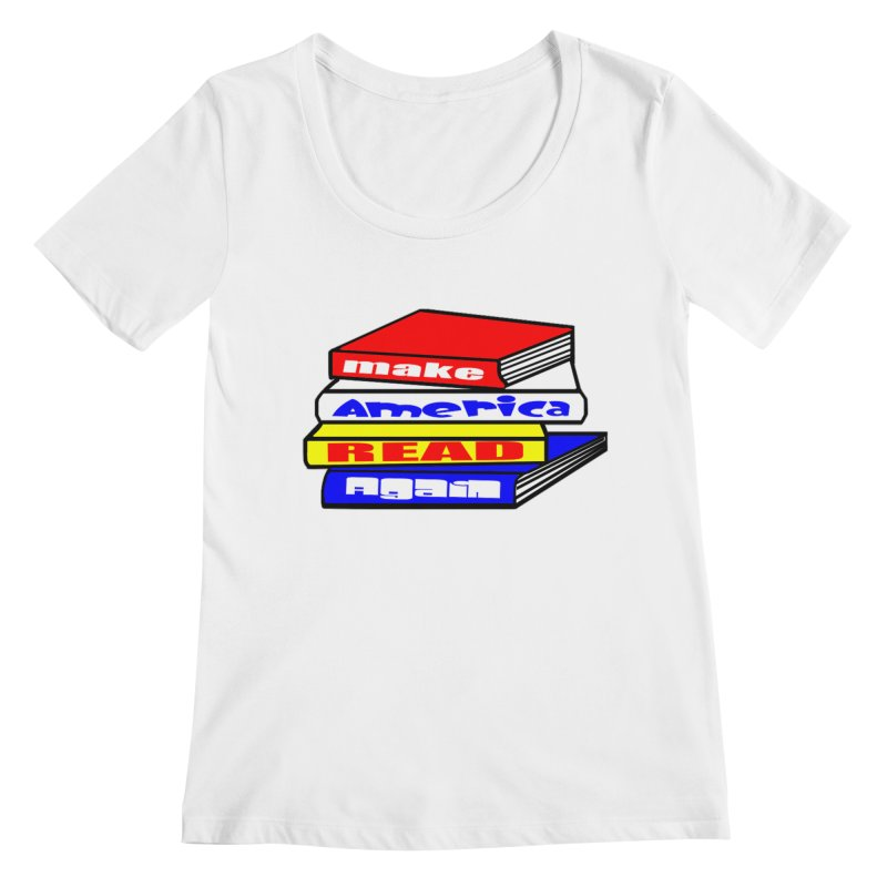 Make America Read Again Women's Regular Scoop Neck by Sam Shain's Artist Shop