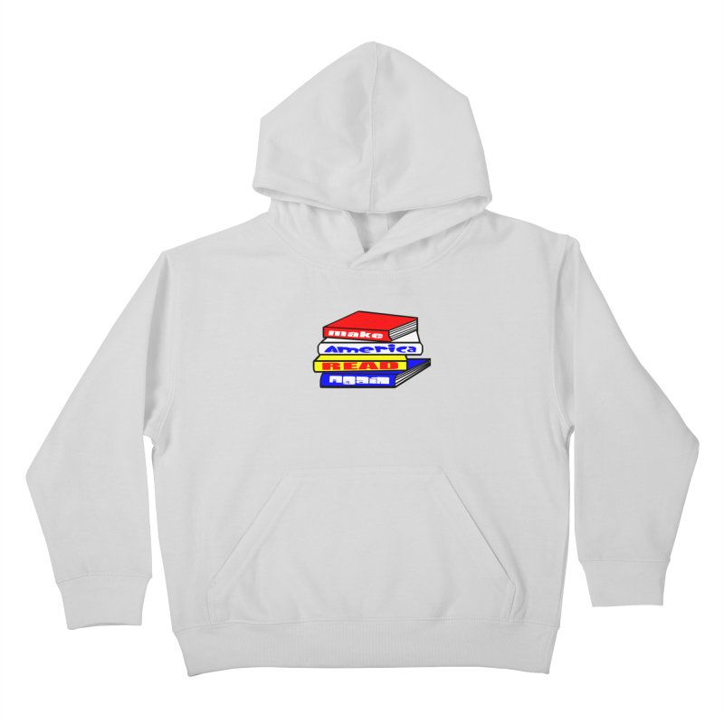 Make America Read Again Kids Pullover Hoody by Sam Shain's Artist Shop