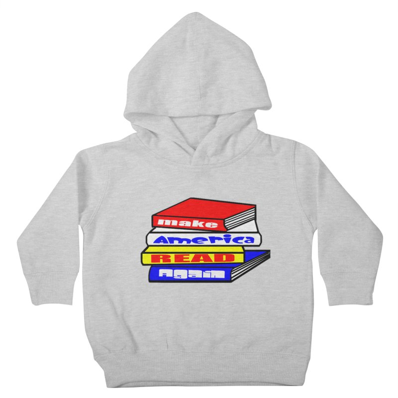 Make America Read Again Kids Toddler Pullover Hoody by Sam Shain's Artist Shop