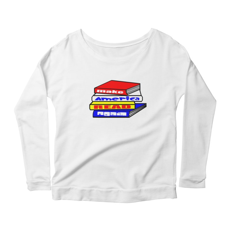 Make America Read Again Women's Scoop Neck Longsleeve T-Shirt by Sam Shain's Artist Shop