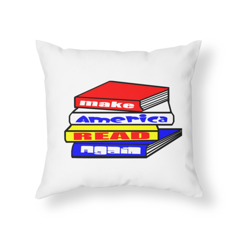 Make America Read Again Home Throw Pillow by Sam Shain's Artist Shop