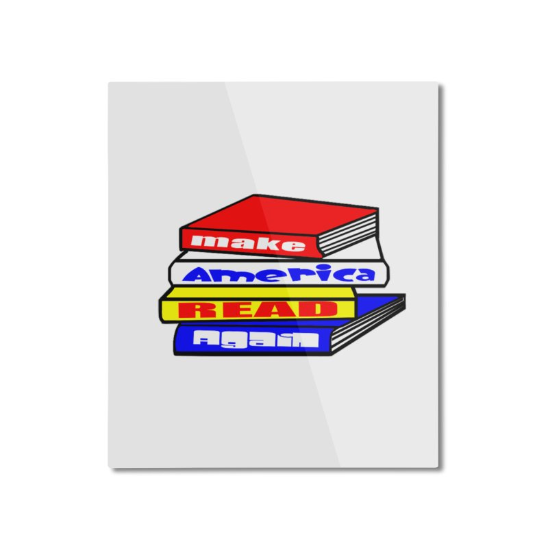 Make America Read Again Home Mounted Aluminum Print by Sam Shain's Artist Shop