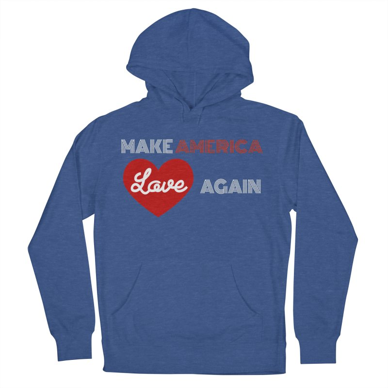 Make America Love Again Men's French Terry Pullover Hoody by Sam Shain's Artist Shop