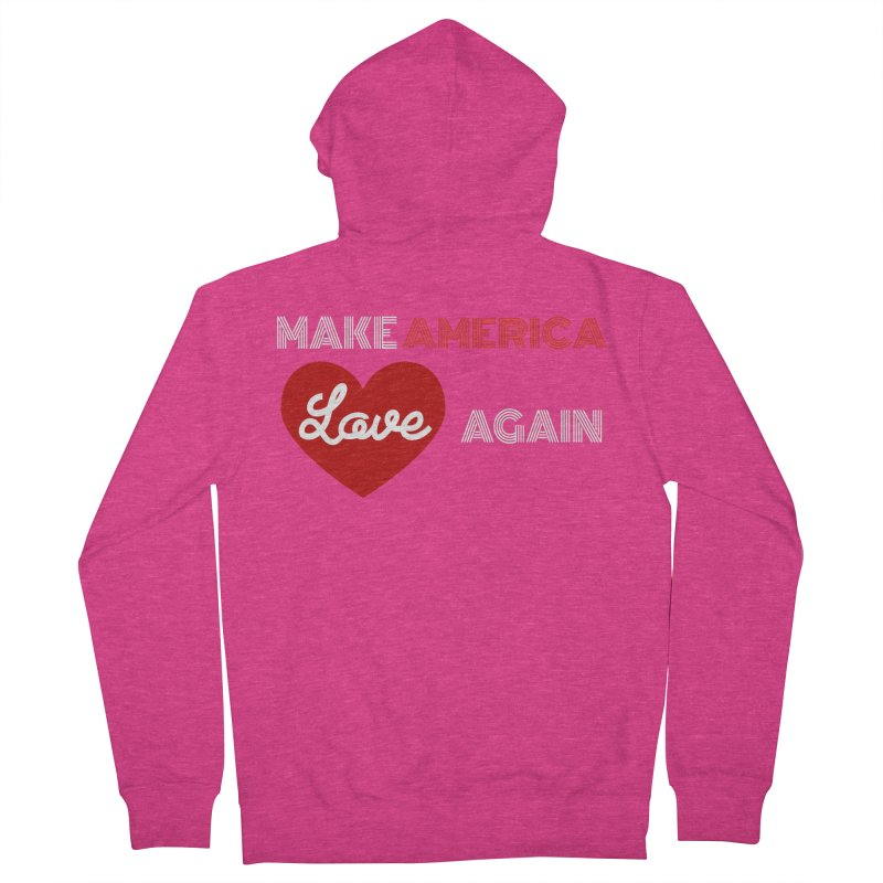 Make America Love Again Women's French Terry Zip-Up Hoody by Sam Shain's Artist Shop