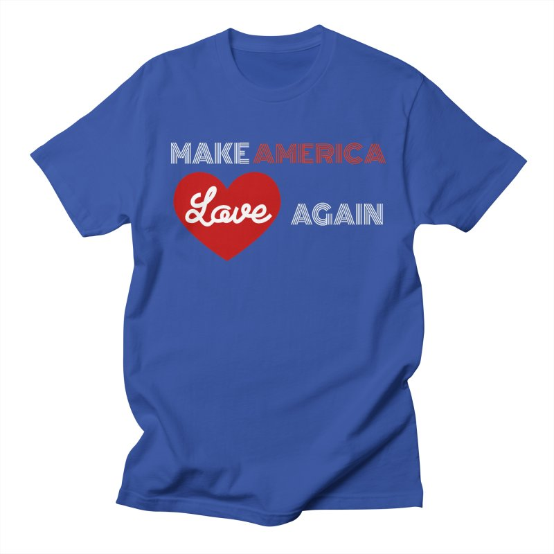 Make America Love Again Women's Regular Unisex T-Shirt by Sam Shain's Artist Shop