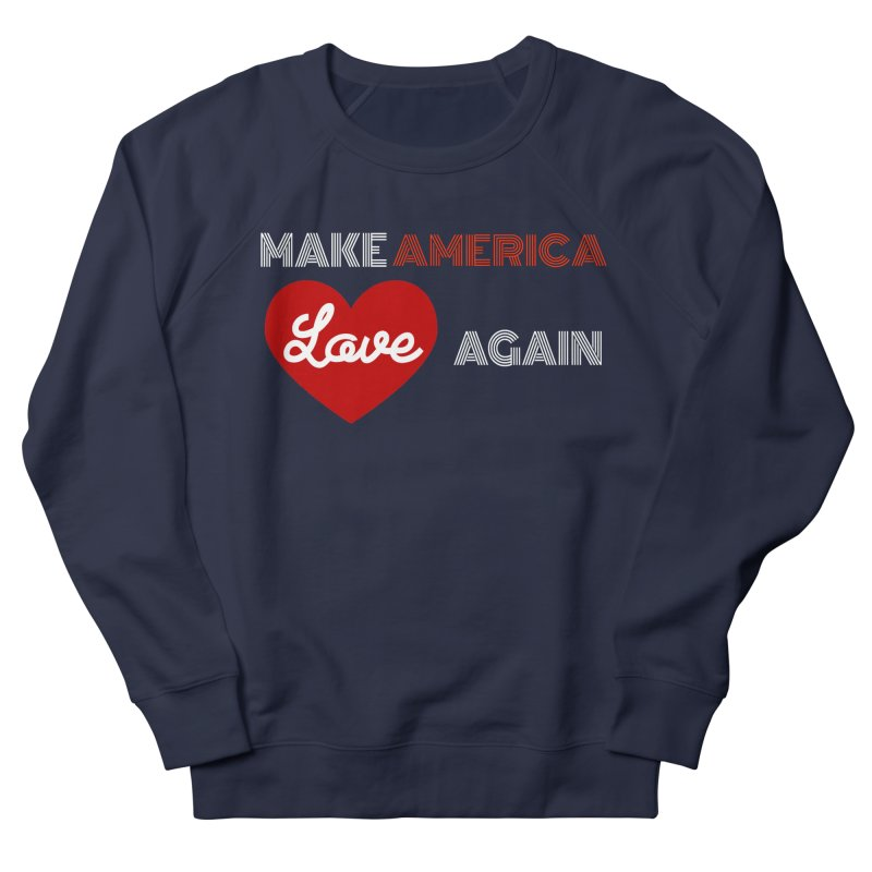Make America Love Again Women's French Terry Sweatshirt by Sam Shain's Artist Shop