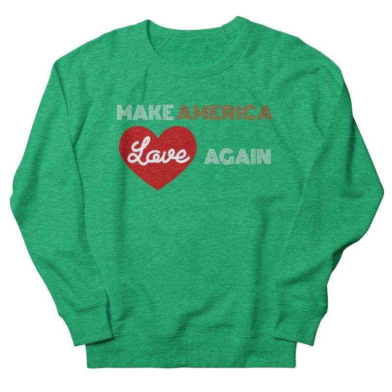 Make America Love Again Men's French Terry Sweatshirt by Sam Shain's Artist Shop