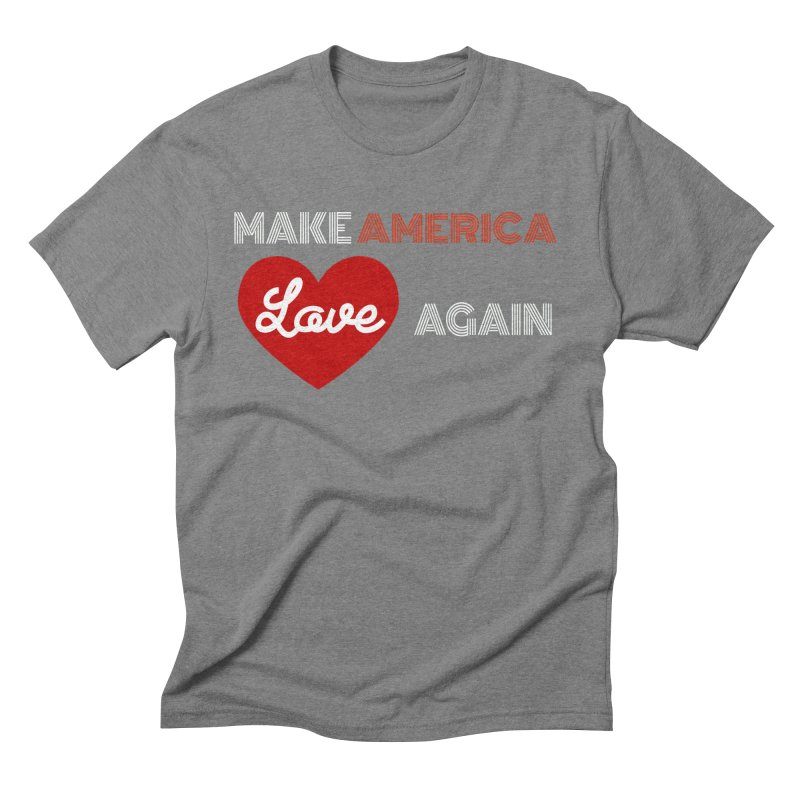 Make America Love Again Men's Triblend T-Shirt by Sam Shain's Artist Shop