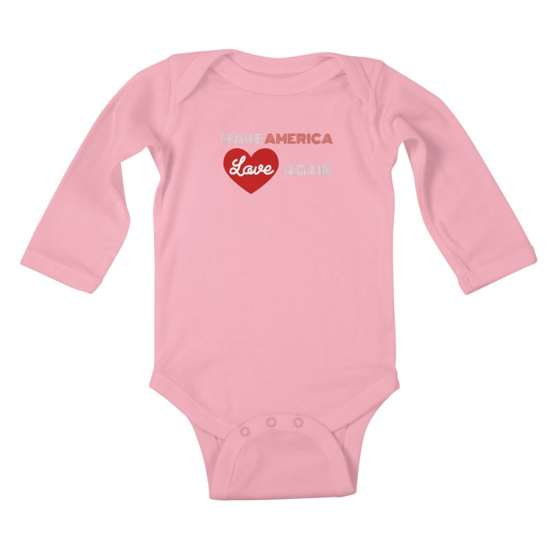 Make America Love Again Kids Baby Longsleeve Bodysuit by Sam Shain's Artist Shop