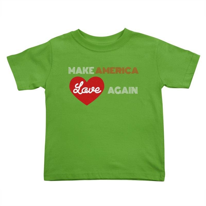Make America Love Again Kids Toddler T-Shirt by Sam Shain's Artist Shop