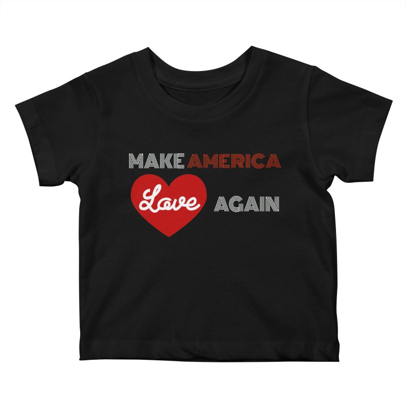 Make America Love Again Kids Baby T-Shirt by Sam Shain's Artist Shop
