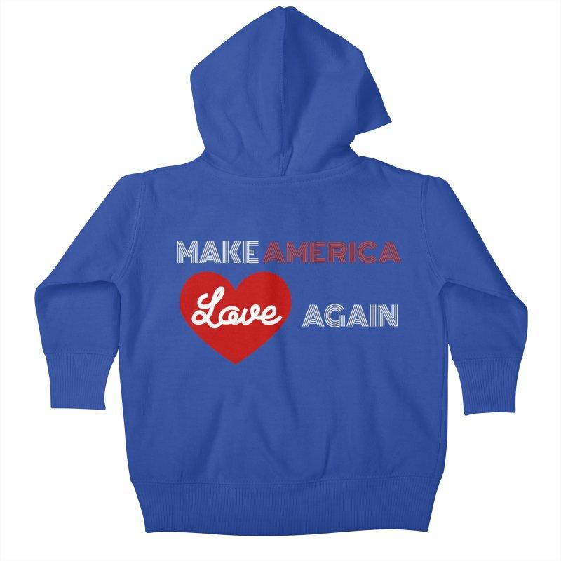 Make America Love Again Kids Baby Zip-Up Hoody by Sam Shain's Artist Shop