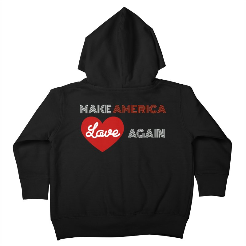 Make America Love Again Kids Toddler Zip-Up Hoody by Sam Shain's Artist Shop