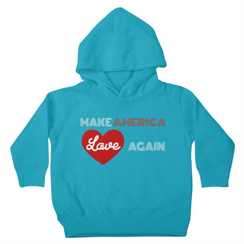 Make America Love Again Kids Toddler Pullover Hoody by Sam Shain's Artist Shop