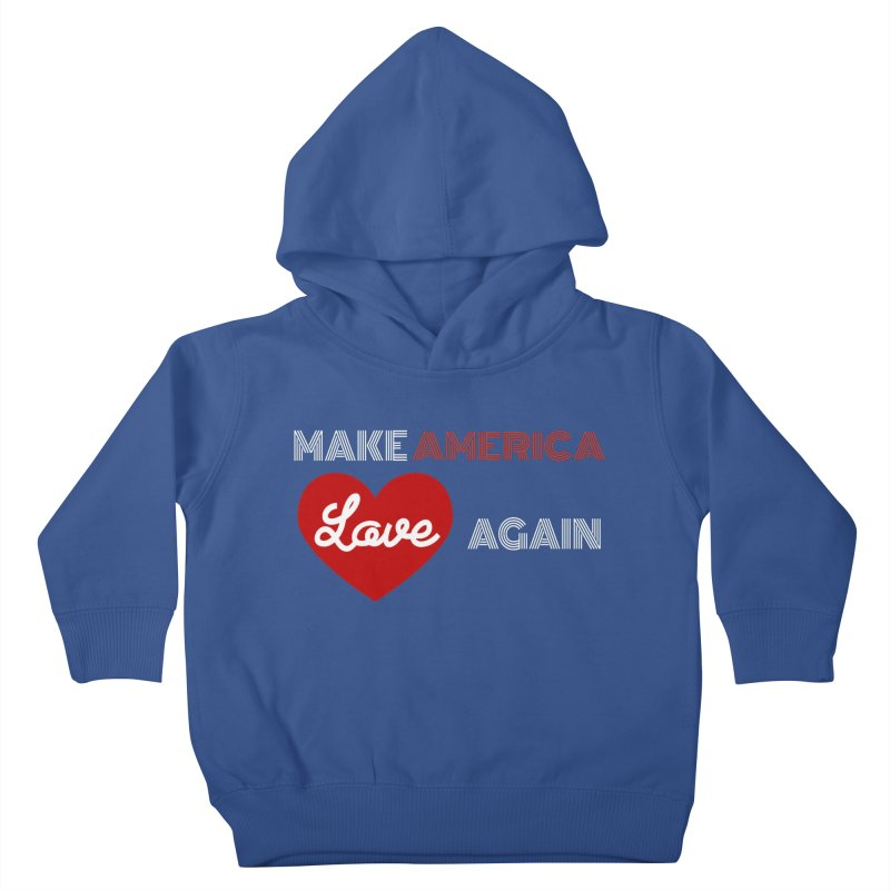 Make America Love Again Kids Toddler Pullover Hoody by Sam Shain's Artist Shop