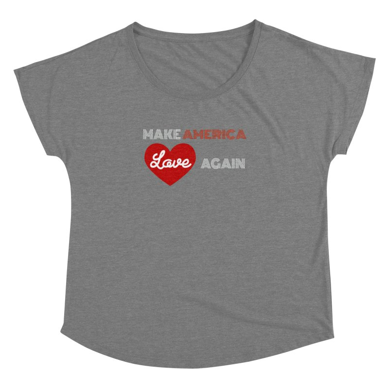 Make America Love Again Women's Dolman Scoop Neck by Sam Shain's Artist Shop