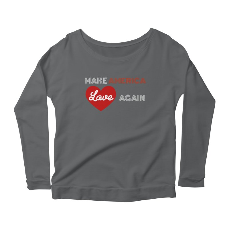 Make America Love Again Women's Scoop Neck Longsleeve T-Shirt by Sam Shain's Artist Shop