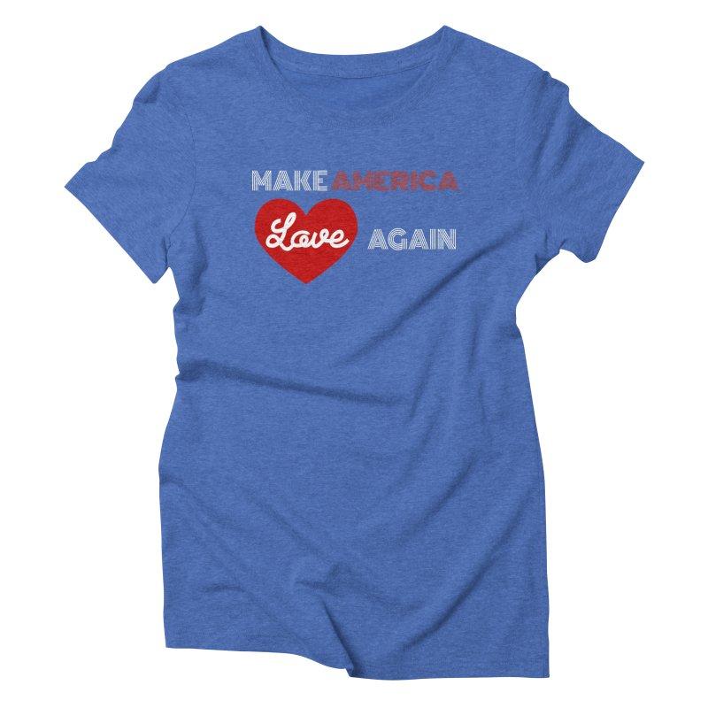 Make America Love Again Women's Triblend T-Shirt by Sam Shain's Artist Shop