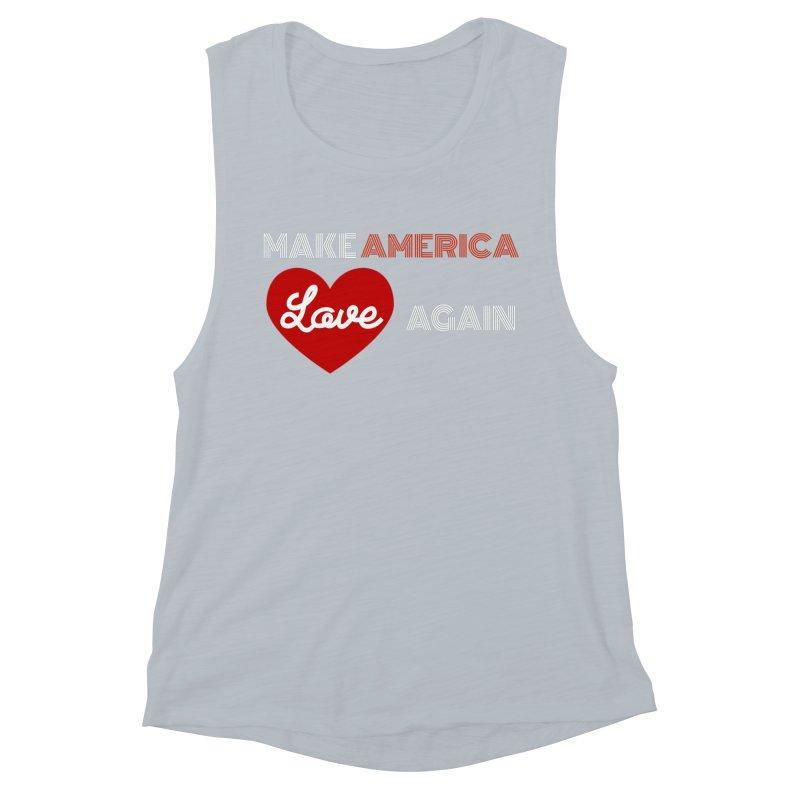 Make America Love Again Women's Muscle Tank by Sam Shain's Artist Shop
