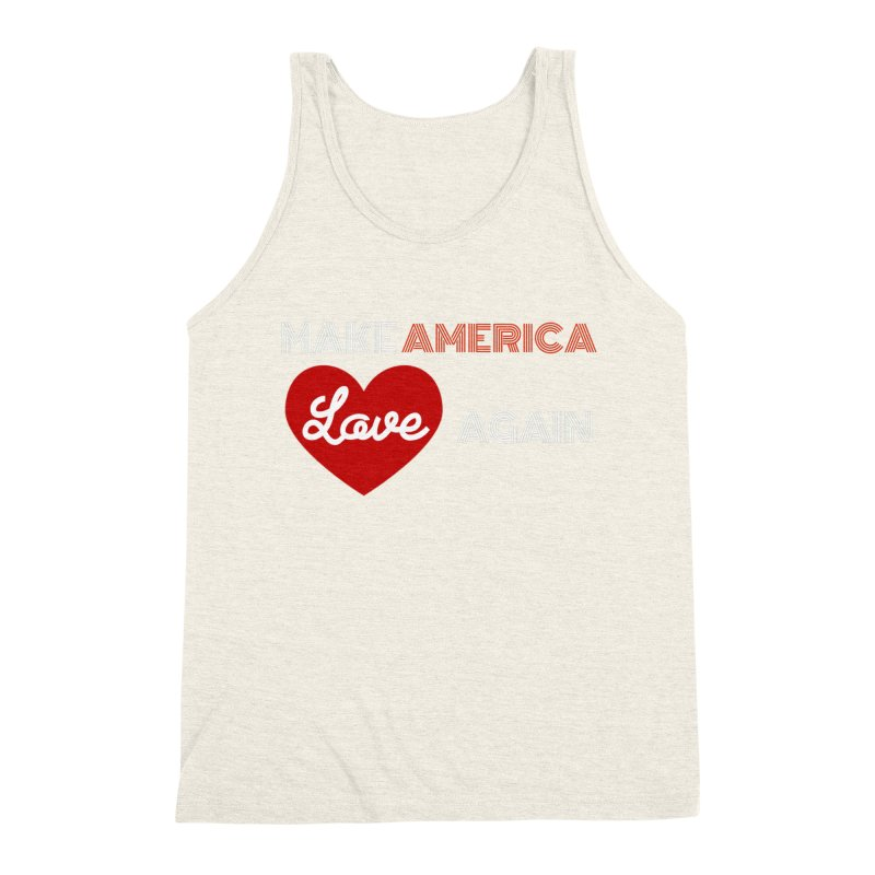 Make America Love Again Men's Triblend Tank by Sam Shain's Artist Shop