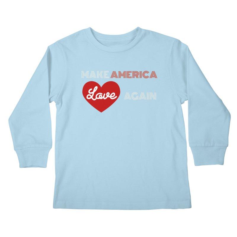 Make America Love Again Kids Longsleeve T-Shirt by Sam Shain's Artist Shop