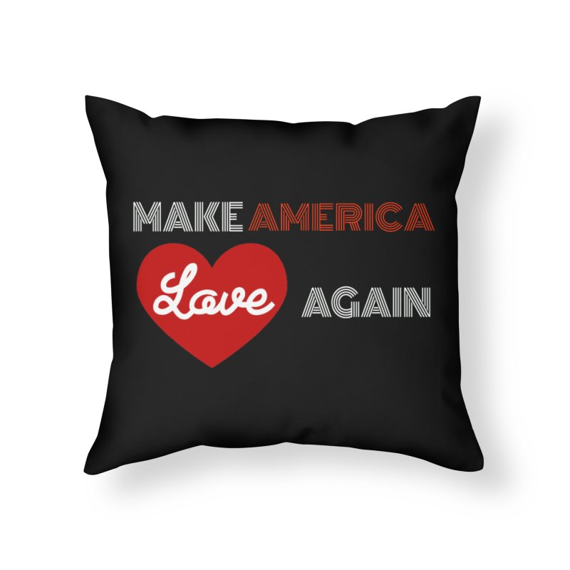 Make America Love Again Home Throw Pillow by Sam Shain's Artist Shop