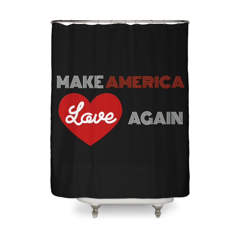 Make America Love Again Home Shower Curtain by Sam Shain's Artist Shop