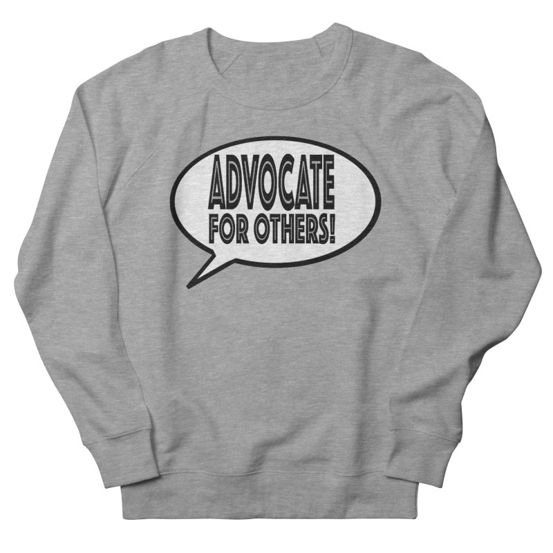 Advocate Women's French Terry Sweatshirt by Sam Shain's Artist Shop