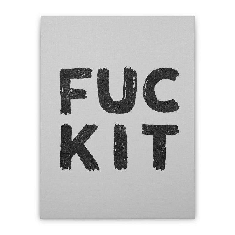 FUCKIT(BLACK INK) Home Stretched Canvas by Humor Tees