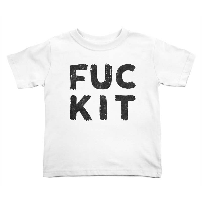 FUCKIT(BLACK INK) Kids Toddler T-Shirt by Humor Tees