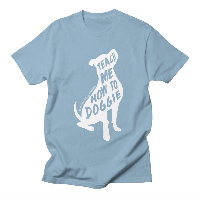 Teach Me How To Doggie Men's Regular T-Shirt by Save Them Dog Training's Artist Shop