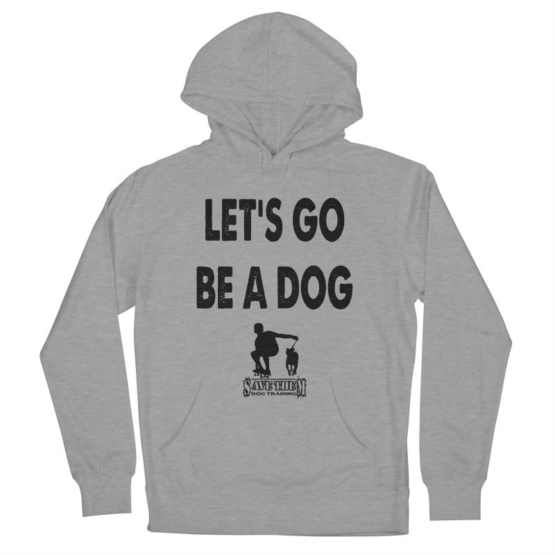 Let's Go Be A Dog! Women's Pullover Hoody by SaveThemDogTraining's Artist Shop
