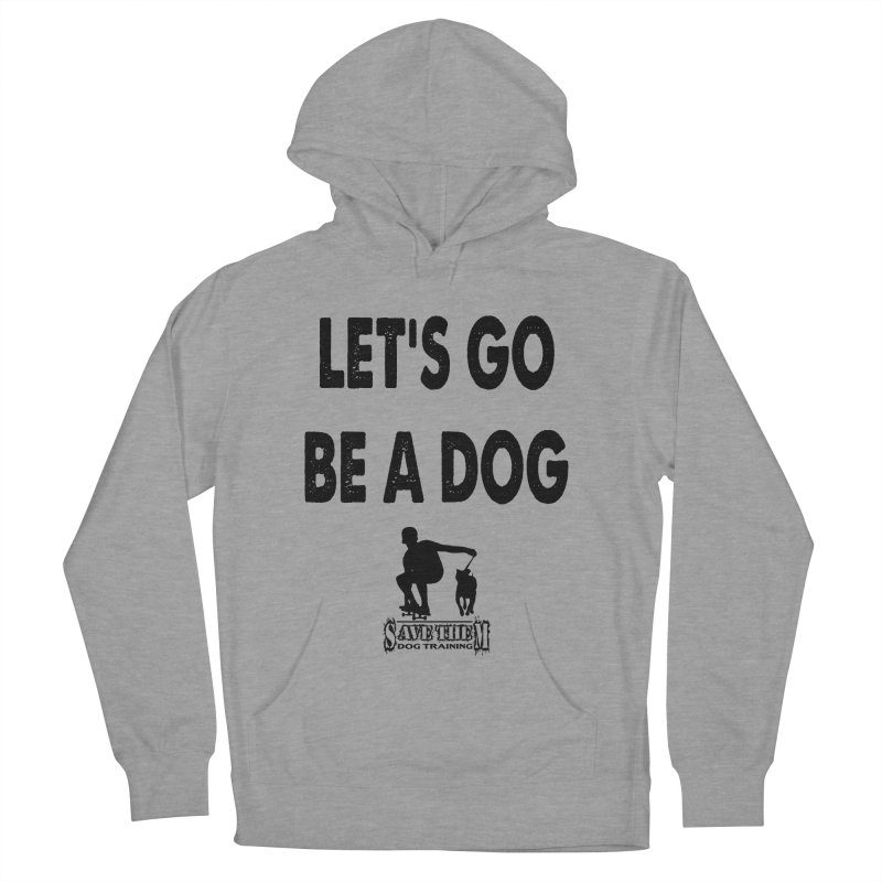 Let's Go Be A Dog! Women's French Terry Pullover Hoody by SaveThemDogTraining's Artist Shop