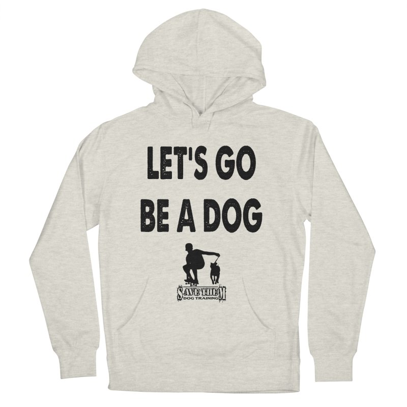 Let's Go Be A Dog! Men's French Terry Pullover Hoody by Save Them Dog Training's Artist Shop