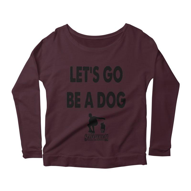 Let's Go Be A Dog! Women's Longsleeve Scoopneck  by SaveThemDogTraining's Artist Shop