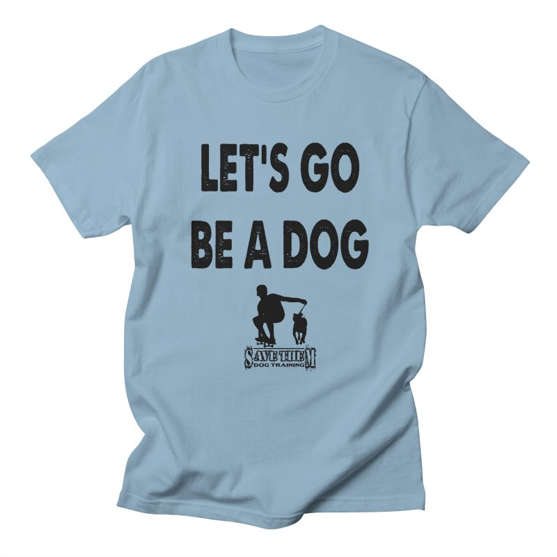 Let's Go Be A Dog! Men's Regular T-Shirt by SaveThemDogTraining's Artist Shop