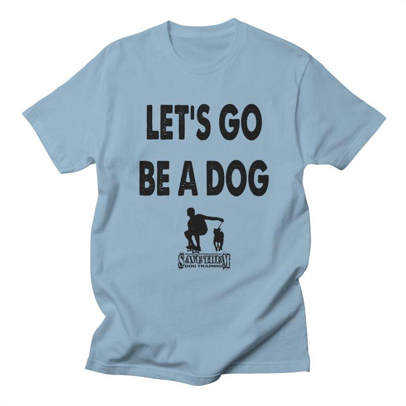 Let's Go Be A Dog! Men's Regular T-Shirt by Save Them Dog Training's Artist Shop