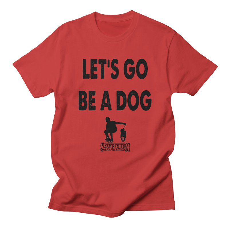Let's Go Be A Dog! Men's Regular T-Shirt by SaveThemDogTraining's Artist Shop