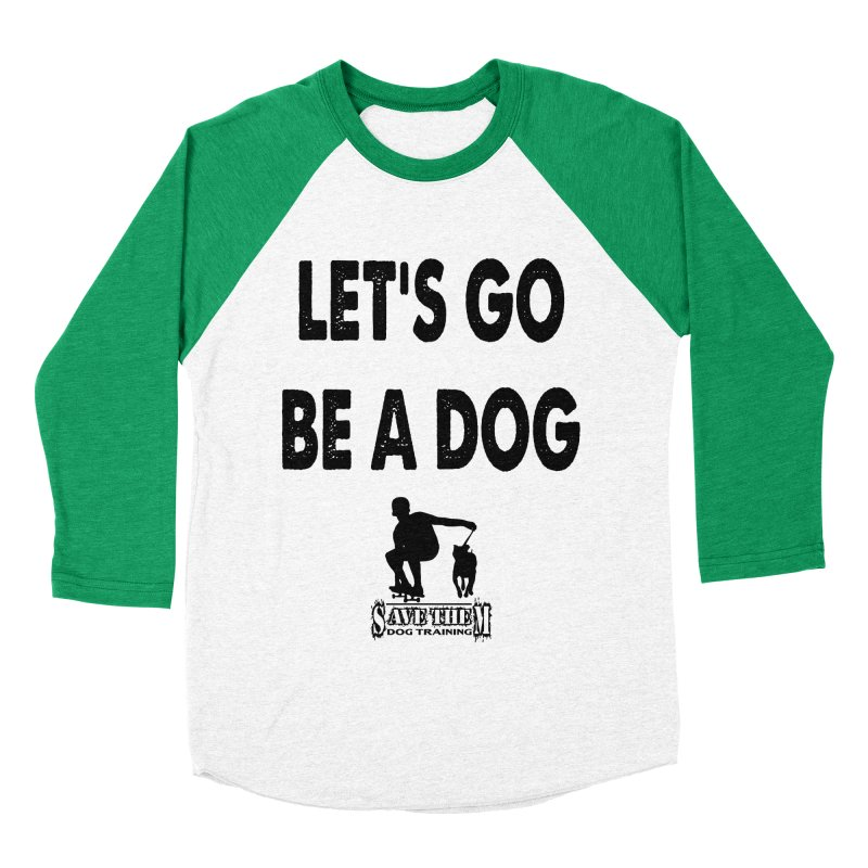 Let's Go Be A Dog! Women's Baseball Triblend Longsleeve T-Shirt by Save Them Dog Training's Artist Shop