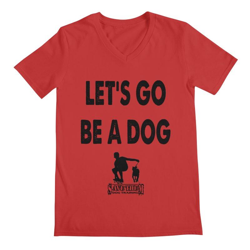 Let's Go Be A Dog! Men's V-Neck by SaveThemDogTraining's Artist Shop