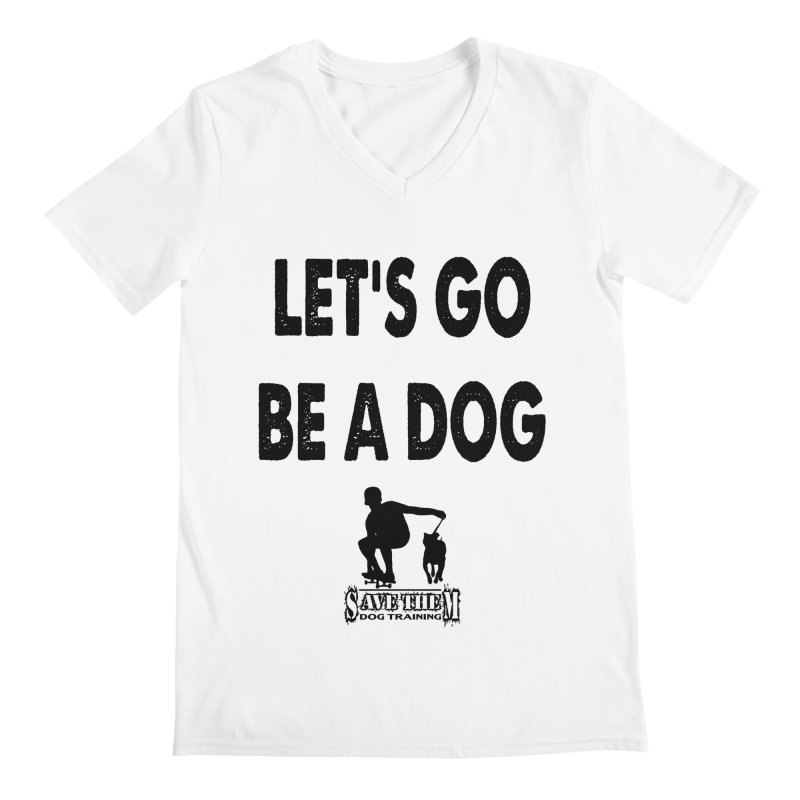 Let's Go Be A Dog! Men's V-Neck by SaveThemDogTraining's Artist Shop