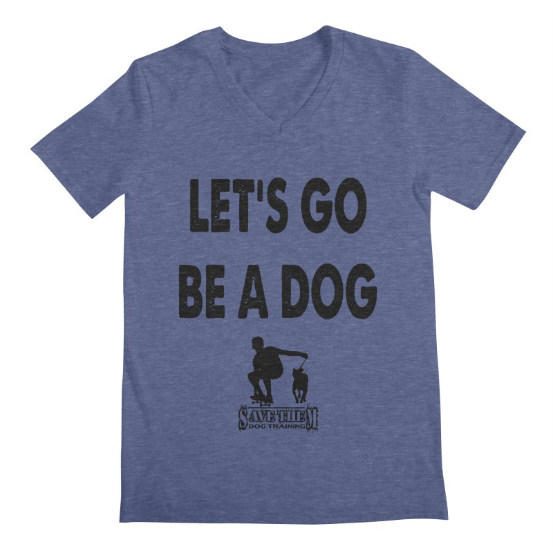 Let's Go Be A Dog! Men's Regular V-Neck by SaveThemDogTraining's Artist Shop