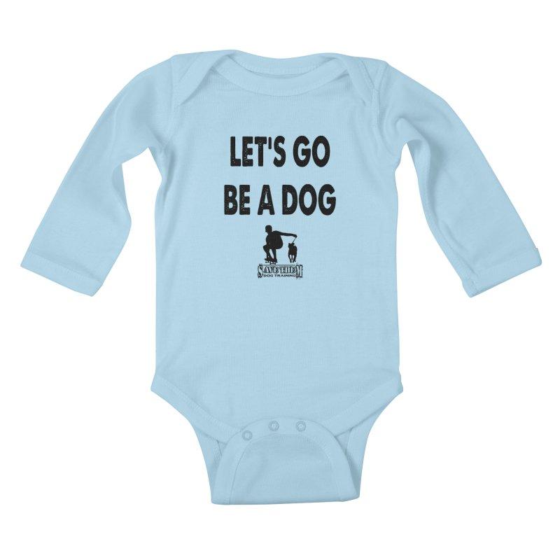 Let's Go Be A Dog! Kids Baby Longsleeve Bodysuit by SaveThemDogTraining's Artist Shop