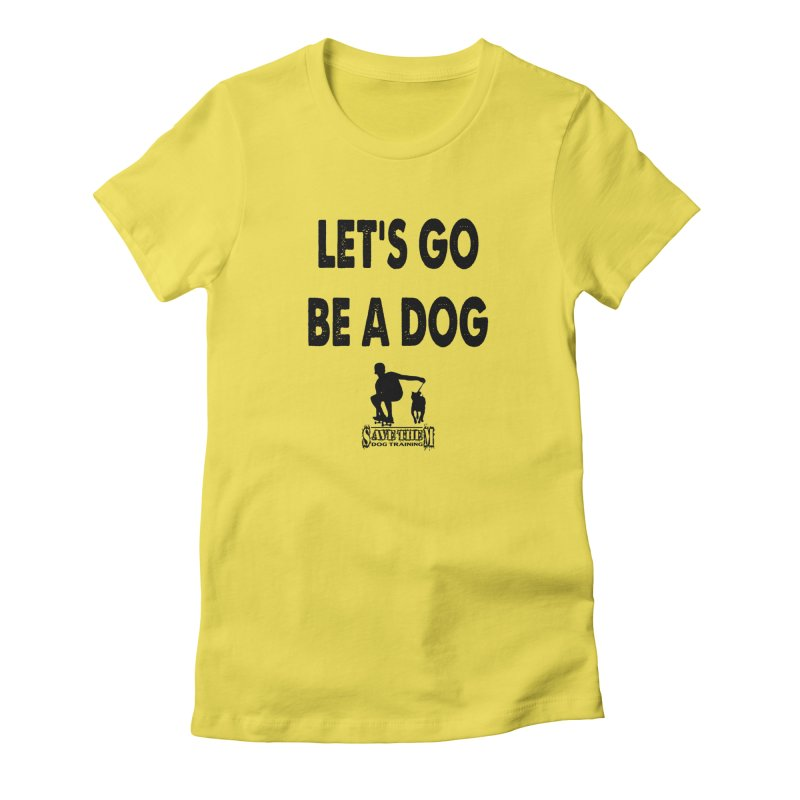Let's Go Be A Dog! Women's T-Shirt by SaveThemDogTraining's Artist Shop
