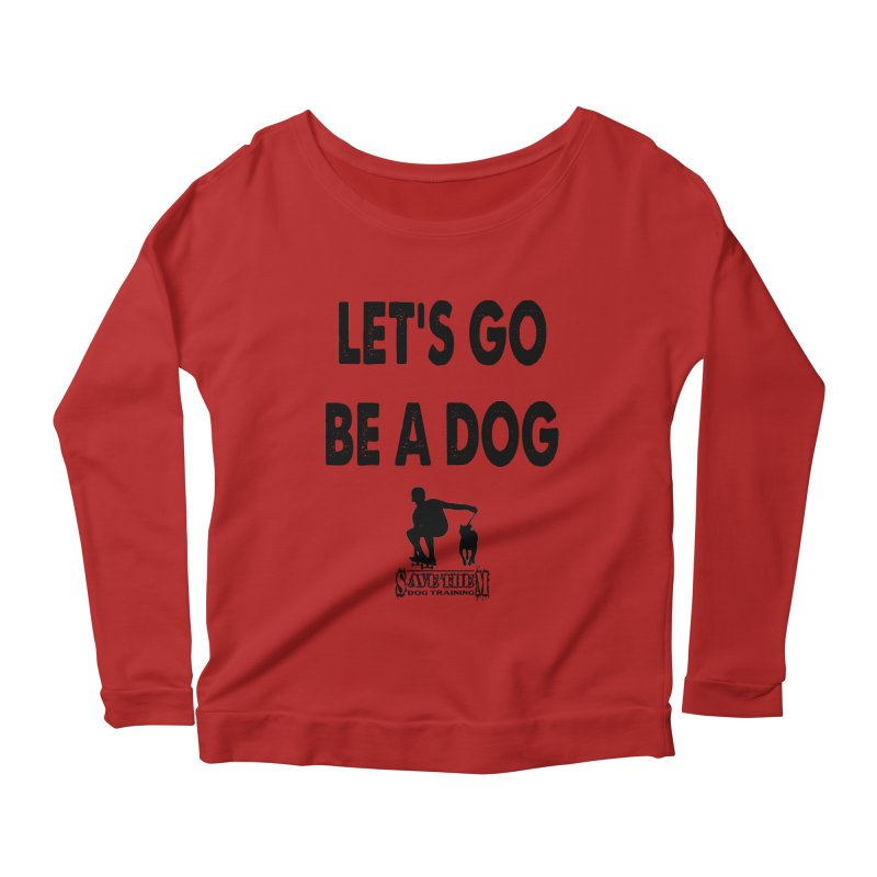 Let's Go Be A Dog! Women's Longsleeve Scoopneck  by SaveThemDogTraining's Artist Shop